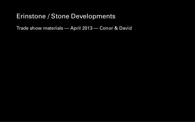 Erinstone / Stone DevelopmentsTrade show materials — April 2013 —Conor & David