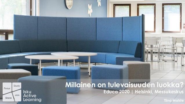 1/20/2020 Millainen on tulevaisuuden luokka? Educa 2020   Helsinki, Messukeskus Tiina Malste