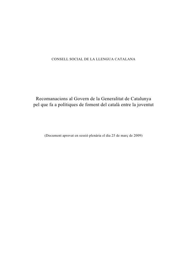 CONSELL SOCIAL DE LA LLENGUA CATALANA      Recomanacions al Govern de la Generalitat de Catalunya pel que fa a polítiques ...
