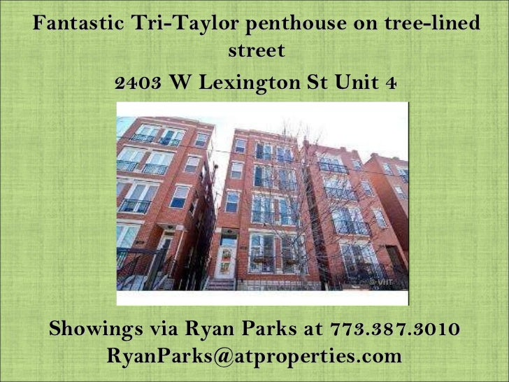Fantastic Tri-Taylor penthouse on tree-lined street 2403 W Lexington St Unit 4  Showings via Ryan Parks at 773.387.3010 [e...