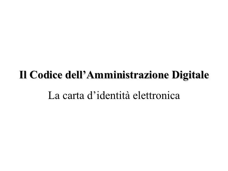 Il Codice dell'Amministrazione Digitale La carta d'identità elettronica