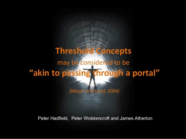"""Threshold Concepts may be considered to be """"akin to passing through a portal"""" (Meyer and Land, 2004) Peter Hadfield, Peter..."""