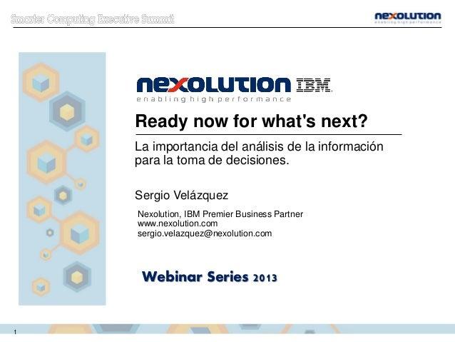 Ready now for what's next? La importancia del análisis de la información para la toma de decisiones. Sergio Velázquez Nexo...