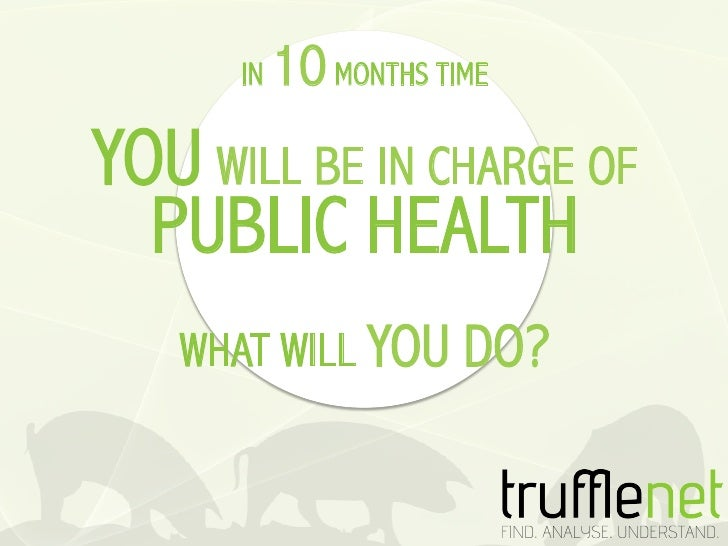 IN   10 MONTHS TIMEYOU WILL BE IN CHARGE OF  PUBLIC HEALTH   WHAT WILL YOU DO?