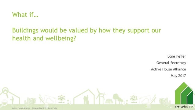What if… Buildings would be valued by how they support our health and wellbeing? Lone Feifer General Secretary Active Hous...