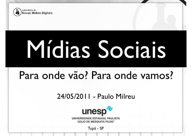 Mídias SociaisPara onde vão? Para onde vamos?       24/05/2011 - Paulo Milreu                Tupã - SP