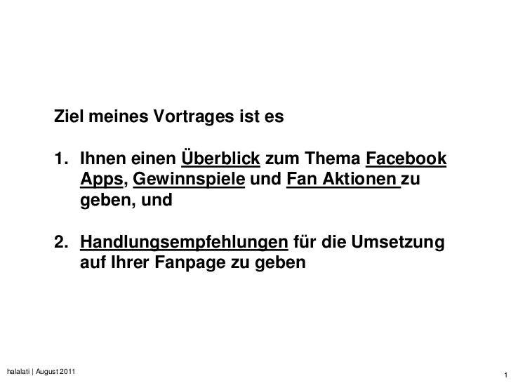 Ziel meines Vortrages ist es               1. Ihnen einen Überblick zum Thema Facebook                  Apps, Gewinnspiele...