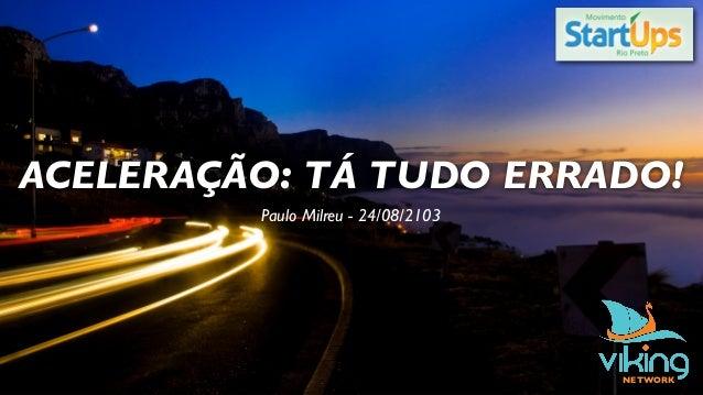 ACELERAÇÃO: TÁ TUDO ERRADO! Paulo Milreu - 24/08/2103 NETWORK