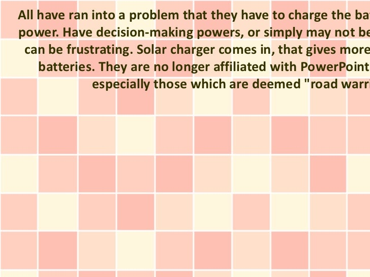 All have ran into a problem that they have to charge the batpower. Have decision-making powers, or simply may not be can b...