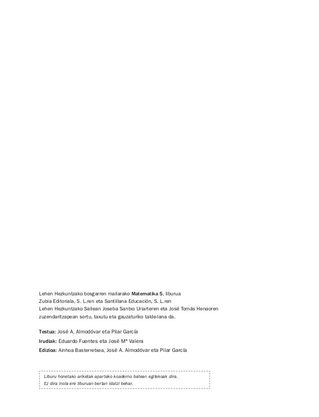 Lehen Hezkuntzako bosgarren mailarako Matematika 5, liburua Zubia Editoriala, S. L.ren eta Santillana Educación, S. L.ren ...