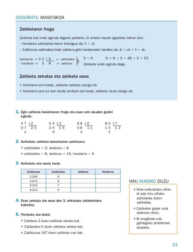 33 1. Egin zatiketa bakoitzaren froga eta esan zein dauden gaizki eginda. 2. Kalkulatu zatiketa bakoitzaren zatikizuna. za...