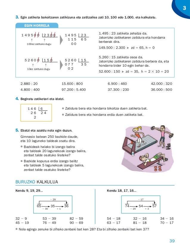 39 3 3. Egin zatiketa bakoitzaren zatikizuna eta zatitzailea zati 10, 100 edo 1.000, eta kalkulatu. 1.495 : 23 zatiketa ze...