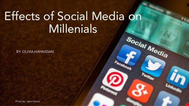 Effects of Social Media on Millenials BY: OLIVIA HANNIGAN Photo by: Jason Howie
