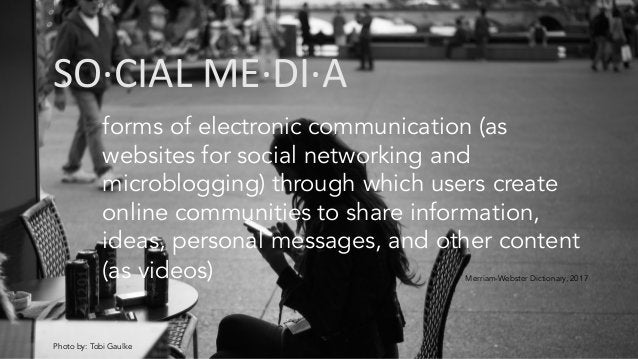 Photo by: Tobi Gaulke SO·CIALME·DI·A forms of electronic communication (as websites for social networking and microbloggi...
