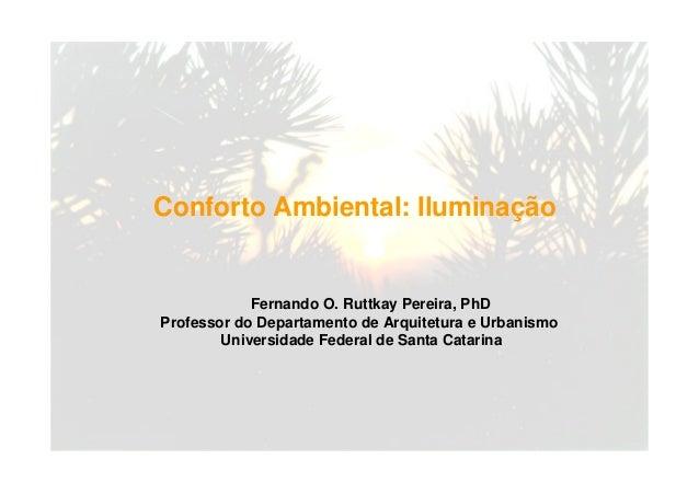 Fernando O. Ruttkay Pereira, PhD Professor do Departamento de Arquitetura e Urbanismo Universidade Federal de Santa Catari...