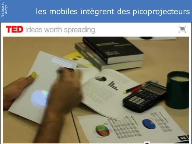 slidedby nereÿs © les mobiles intègrent des picoprojecteurs