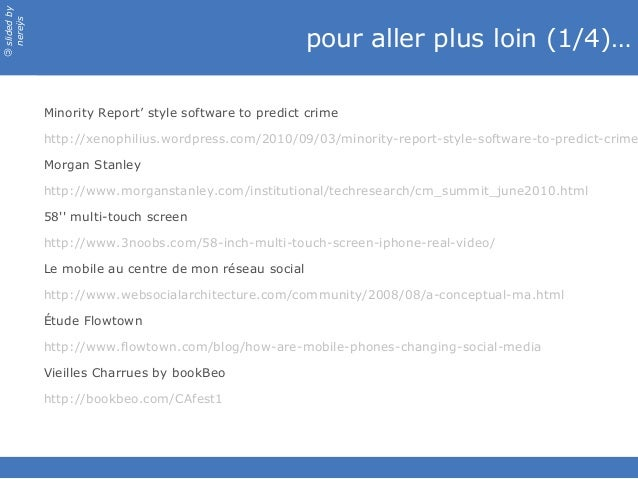 slidedby nereÿs © pour aller plus loin (1/4)… Minority Report' style software to predict crime http://xenophilius.wordpres...