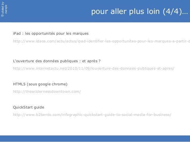 slidedby nereÿs © pour aller plus loin (4/4)… iPad: les opportunités pour les marques http://www.idaos.com/actu/actus/ipa...
