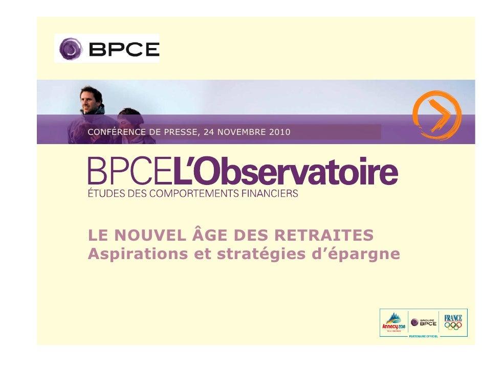 CONFÉRENCE DE PRESSE, 24 NOVEMBRE 2010LE NOUVEL ÂGE DES RETRAITESAspirations et stratégies d'épargne