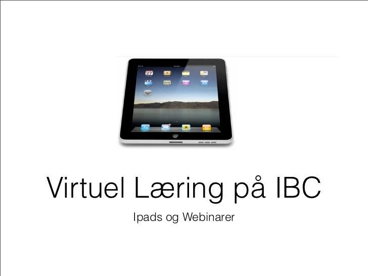 Virtuel Læring på IBC      Ipads og Webinarer