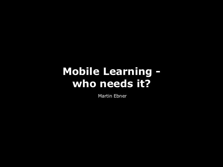 Mobile Learning - who needs it?      Martin Ebner