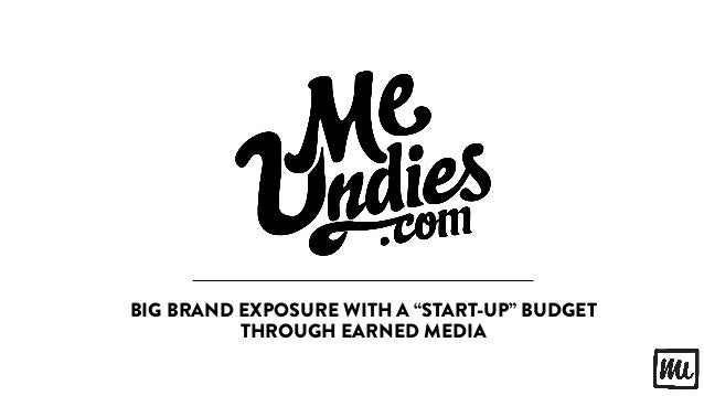 "BIG BRAND EXPOSURE WITH A ""START-UP"" BUDGET THROUGH EARNED MEDIA"
