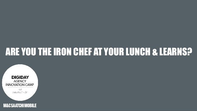 ARE YOU THE IRON CHEF AT YOUR LUNCH & LEARNS?
