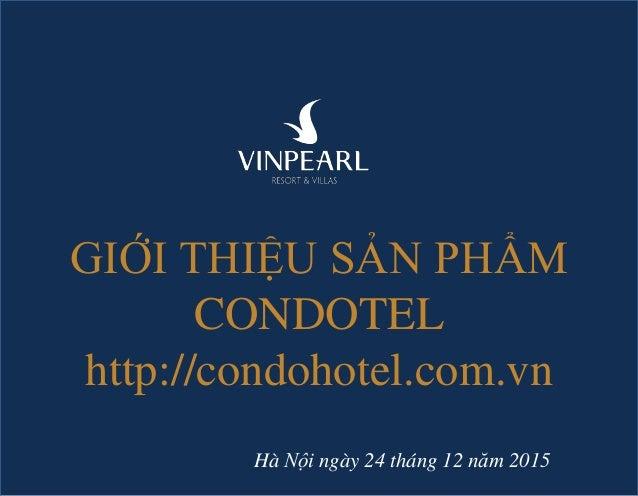 GIỚI THIỆU SẢN PHẨM CONDOTEL http://condohotel.com.vn Hà Nội ngày 24 tháng 12 năm 2015