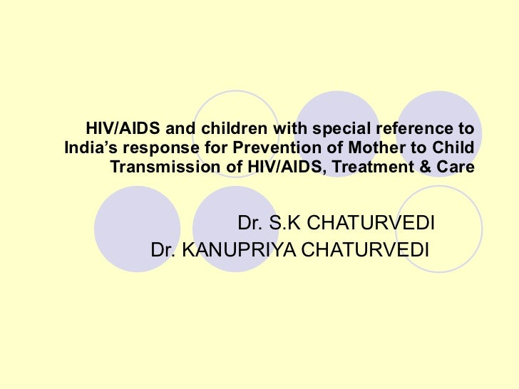HIV/AIDS and children with special reference to India's response for Prevention of Mother to Child Transmission of HIV/AID...