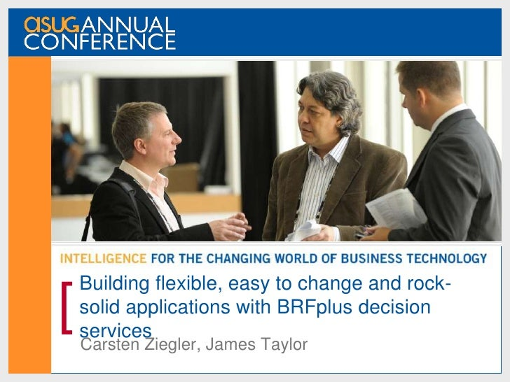 Building flexible, easy to change and rock-[   solid applications with BRFplus decision    services    Carsten Ziegler, Ja...