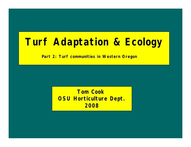 Turf Adaptation & Ecology   Part 2: Turf communities in Western Oregon                   Tom Cook          OSU Horticultur...
