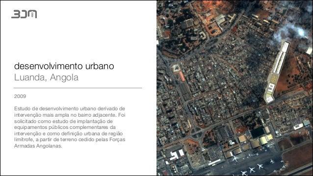 desenvolvimento urbano Luanda, Angola 2009  ! Estudo de desenvolvimento urbano derivado de intervenção mais ampla no bairr...