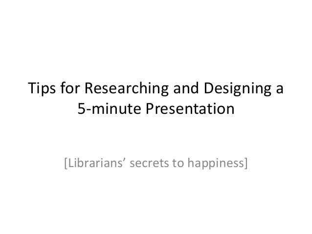 Tips for Researching and Designing a 5-minute Presentation [Librarians' secrets to happiness]