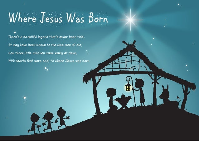 Where Jesus Was Born There's a beautiful legend that's never been told, It may have been known to the wise men of old, How...