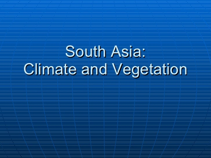 South Asia: Climate and Vegetation