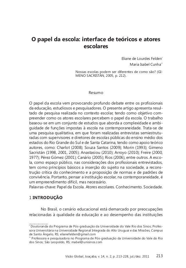 O papel da escola: interface de teóricos e atores escolares Eliane de Lourdes Felden* Maria Isabel Cunha** Nossas escolas ...