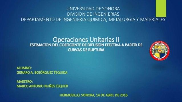 UNIVERSIDAD DE SONORA DIVISION DE INGENIERIAS DEPARTAMENTO DE INGENIERIA QUIMICA, METALURGIA Y MATERIALES ALUMNO: GENARO A...