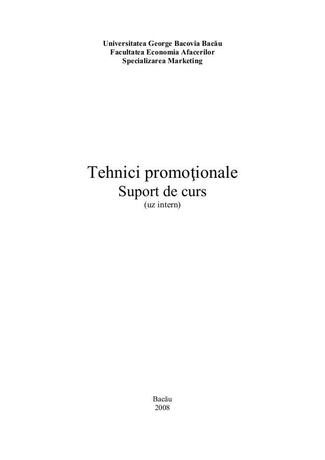 Universitatea George Bacovia Bacău   Facultatea Economia Afacerilor       Specializarea MarketingTehnici promoţionale     ...