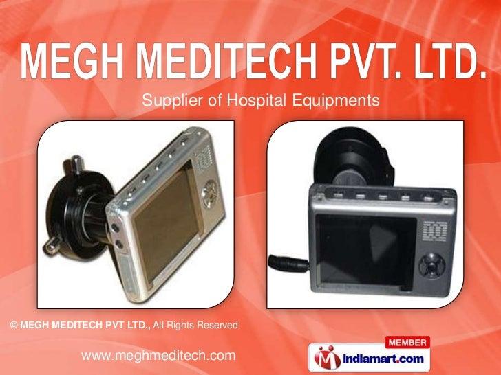 Supplier of Hospital Equipments© MEGH MEDITECH PVT LTD., All Rights Reserved              www.meghmeditech.com