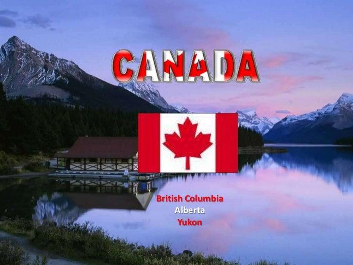 British Columbia     Alberta      Yukon