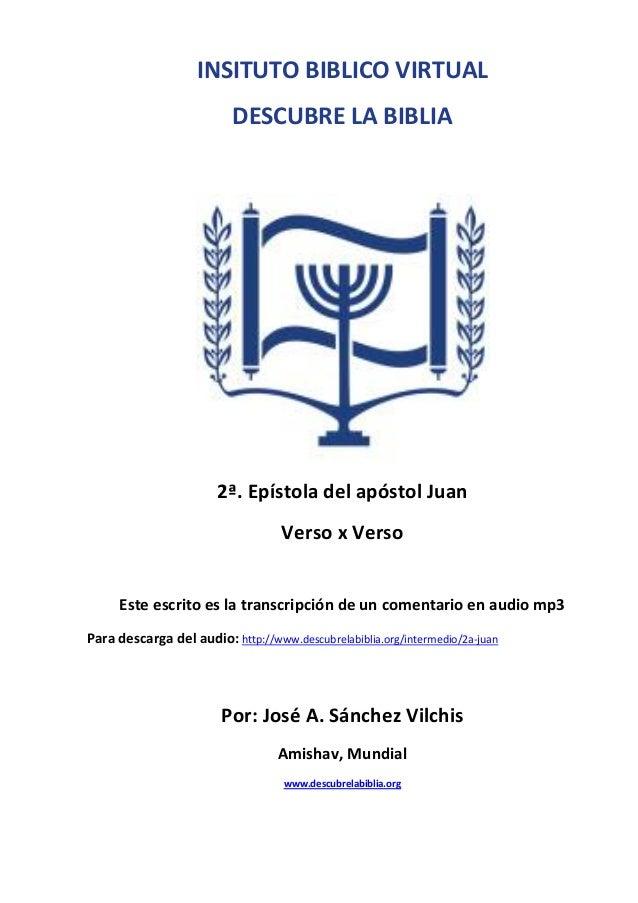 INSITUTO BIBLICO VIRTUAL DESCUBRE LA BIBLIA  2ª. Epístola del apóstol Juan Verso x Verso Este escrito es la transcripción ...