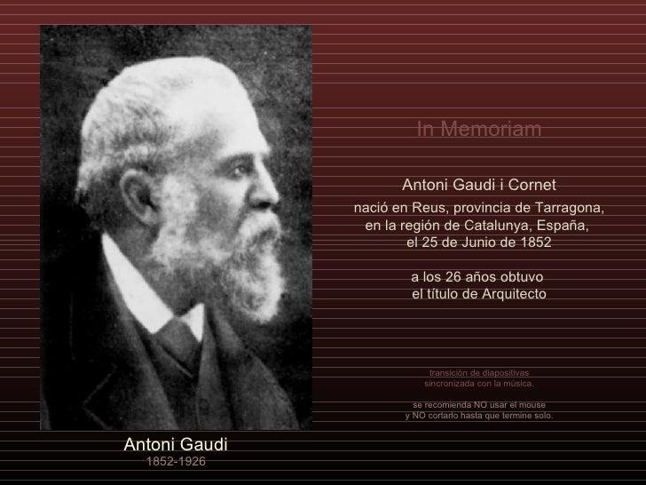 Antoni Gaudi 1852-1926 Antoni Gaudi i Cornet nació en Reus, provincia de Tarragona, en la región de Catalunya, España,  el...