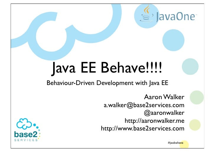 Java EE Behave!!!!                                     Behaviour-Driven Development with Java EE                          ...