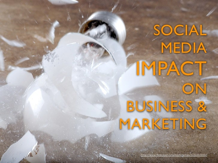 SOCIAL            MEDIA   IMPACT         ON  BUSINESS & MARKETING   http://www.flickr.com/photos/kylemay/526384959/
