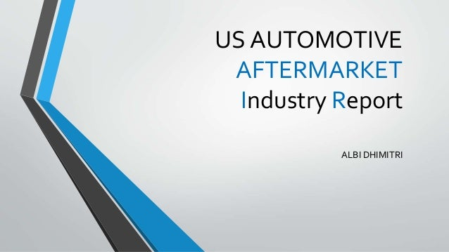 US AUTOMOTIVE AFTERMARKET Industry Report ALBI DHIMITRI