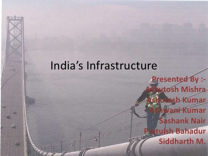 India's Infrastructure                      Presented By :-                    Ashutosh Mishra                     Ashutos...