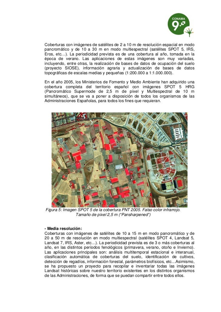 Coberturas con imágenes de satélites de 2 a 10 m de resolución espacial en modopancromático y de 10 a 30 m en modo multies...