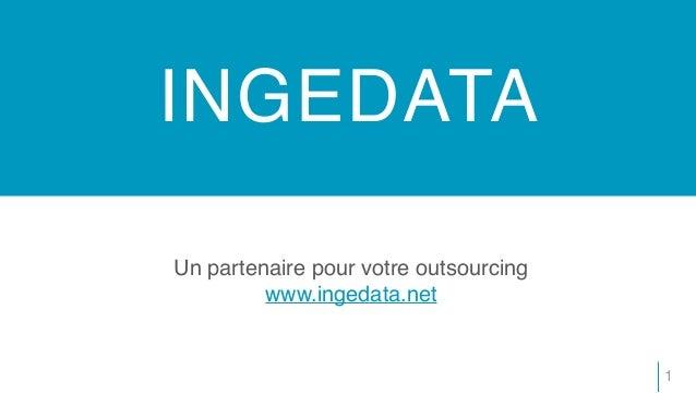 INGEDATA 1 Un partenaire pour votre outsourcing www.ingedata.net