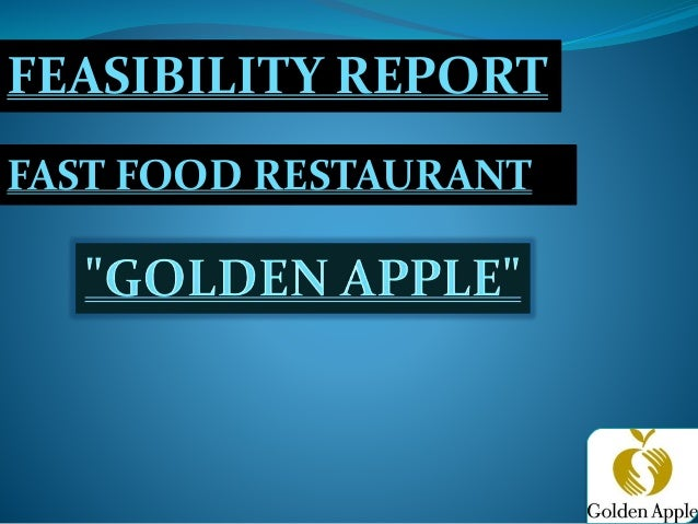 """feasibility report for a fast food Feasibility report location and target market location our fast food resturant """"golden apple"""" is located at gulshan-e-iqbal, block 16 service in our project, the business we are operating is fast food resturant """"golden apple."""