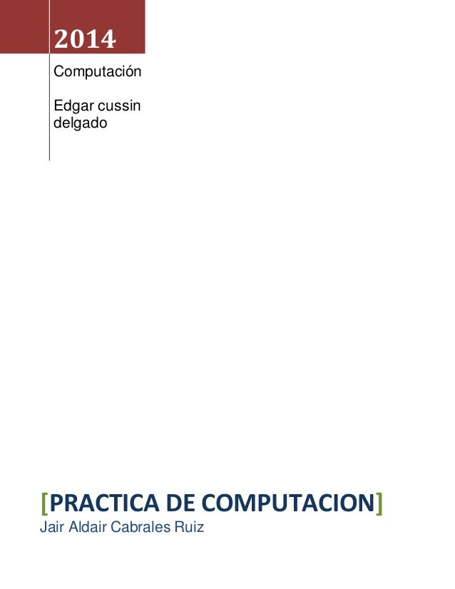 2014  Computación  Edgar cussin  delgado  [PRACTICA DE COMPUTACION]  Jair Aldair Cabrales Ruiz